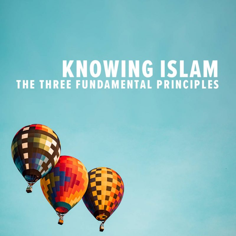 Knowing Islam - The Three Fundamental Principles